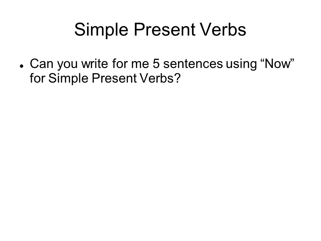 Simple Present Verbs Can you write for me 5 sentences using Now for Simple Present Verbs