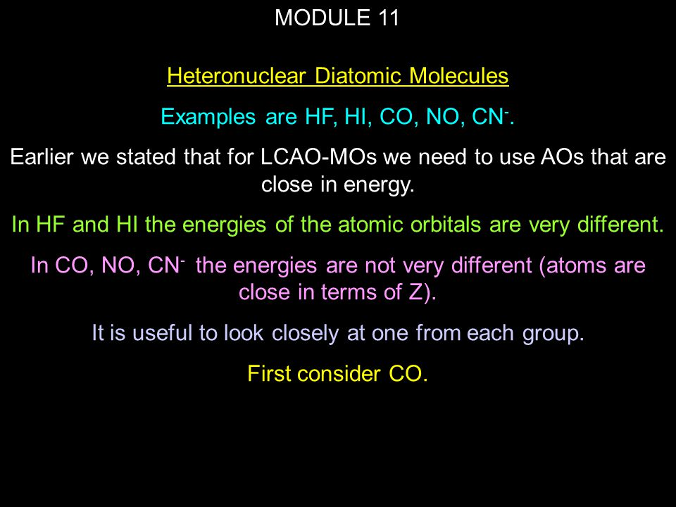 Heteronuclear Diatomic Molecules Examples are HF, HI, CO, NO, CN-.