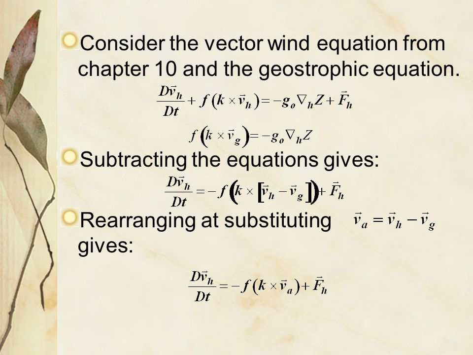 Consider the vector wind equation from chapter 10 and the geostrophic equation.