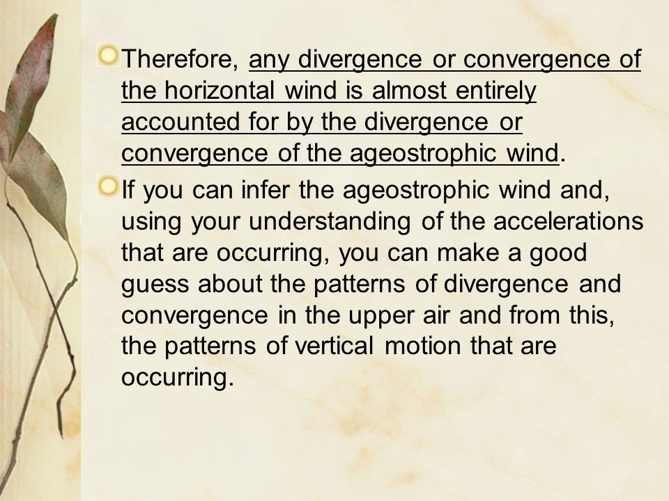 Therefore, any divergence or convergence of the horizontal wind is almost entirely accounted for by the divergence or convergence of the ageostrophic wind.