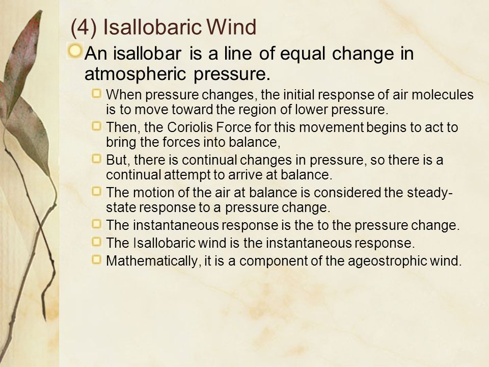 (4) Isallobaric Wind An isallobar is a line of equal change in atmospheric pressure.