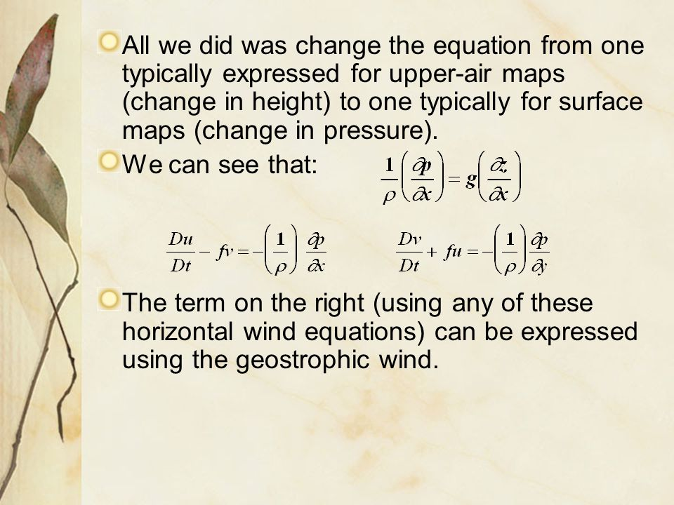 All we did was change the equation from one typically expressed for upper-air maps (change in height) to one typically for surface maps (change in pressure).