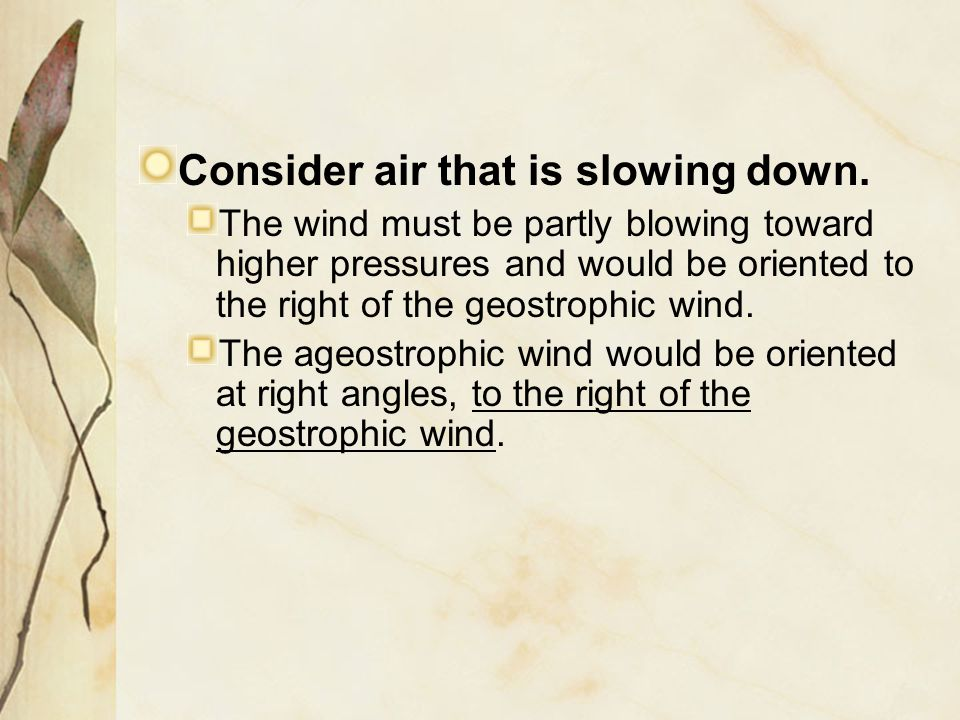Consider air that is slowing down.