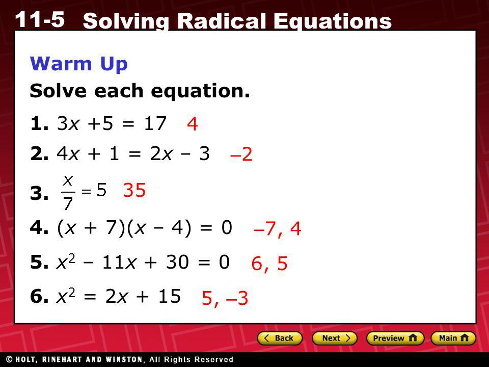 Warm Up Solve each equation. 1. 3x +5 = x + 1 = 2x – (x + 7)(x – 4) = x2 – 11x + 30 = 0.