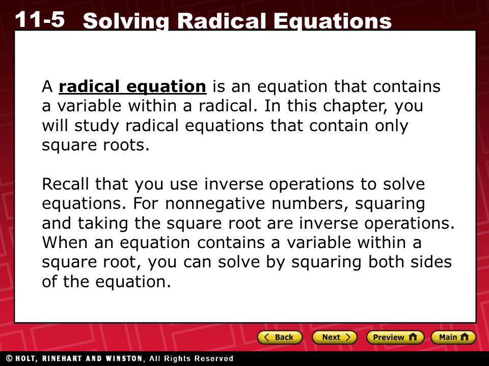 A radical equation is an equation that contains a variable within a radical. In this chapter, you will study radical equations that contain only square roots.