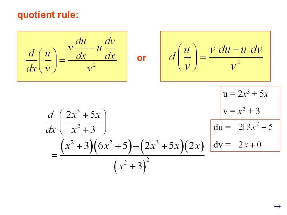 quotient rule: or u = 2x3 + 5x v = x2 + 3 du = dv =
