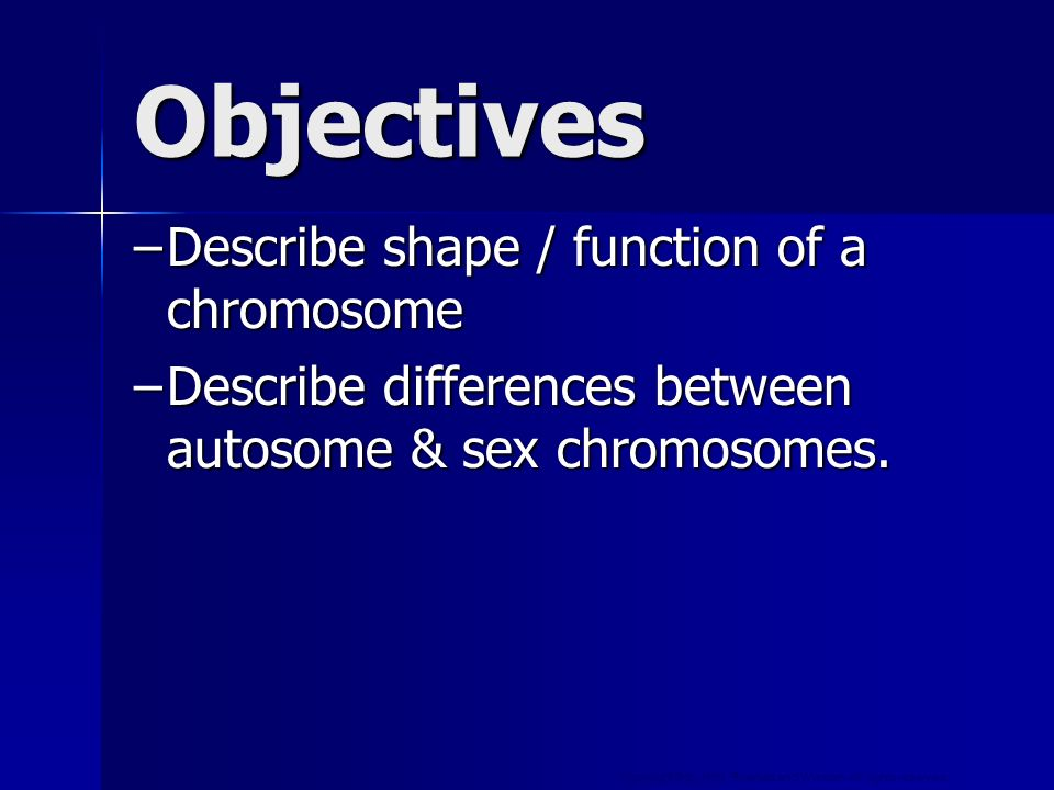 Objectives Describe shape / function of a chromosome