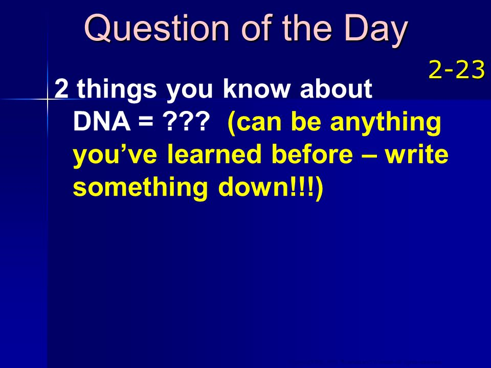Question of the Day 2-23. 2 things you know about DNA = .