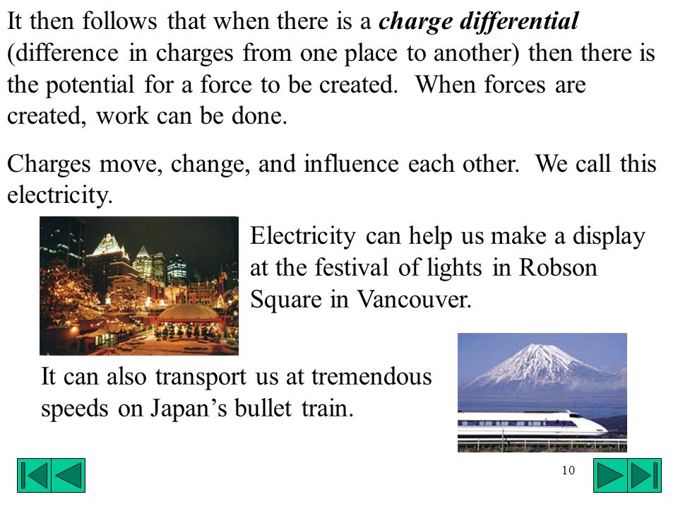 It then follows that when there is a charge differential (difference in charges from one place to another) then there is the potential for a force to be created. When forces are created, work can be done.