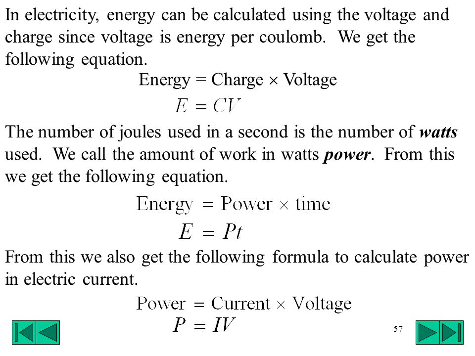 In electricity, energy can be calculated using the voltage and charge since voltage is energy per coulomb. We get the following equation.