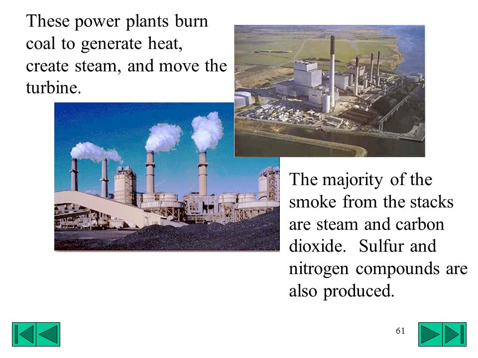 These power plants burn coal to generate heat, create steam, and move the turbine.