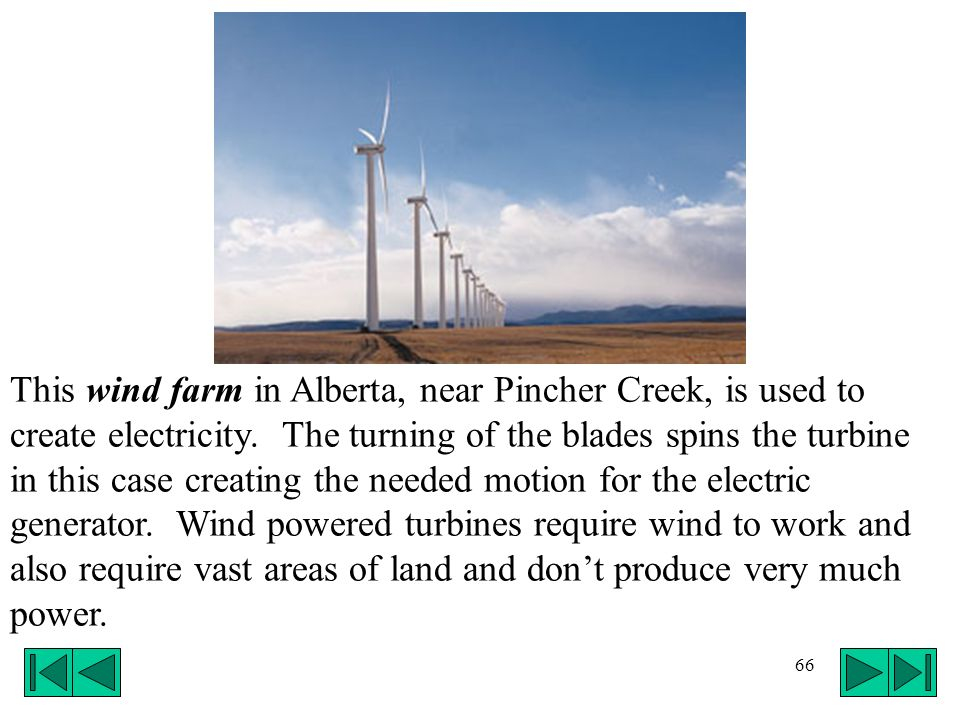 This wind farm in Alberta, near Pincher Creek, is used to create electricity.