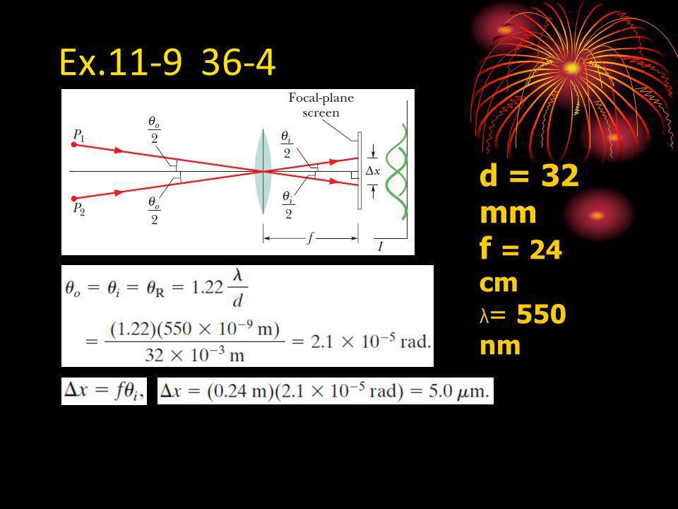 Ex.11-9 36-4 d = 32 mm f = 24 cm λ= 550 nm