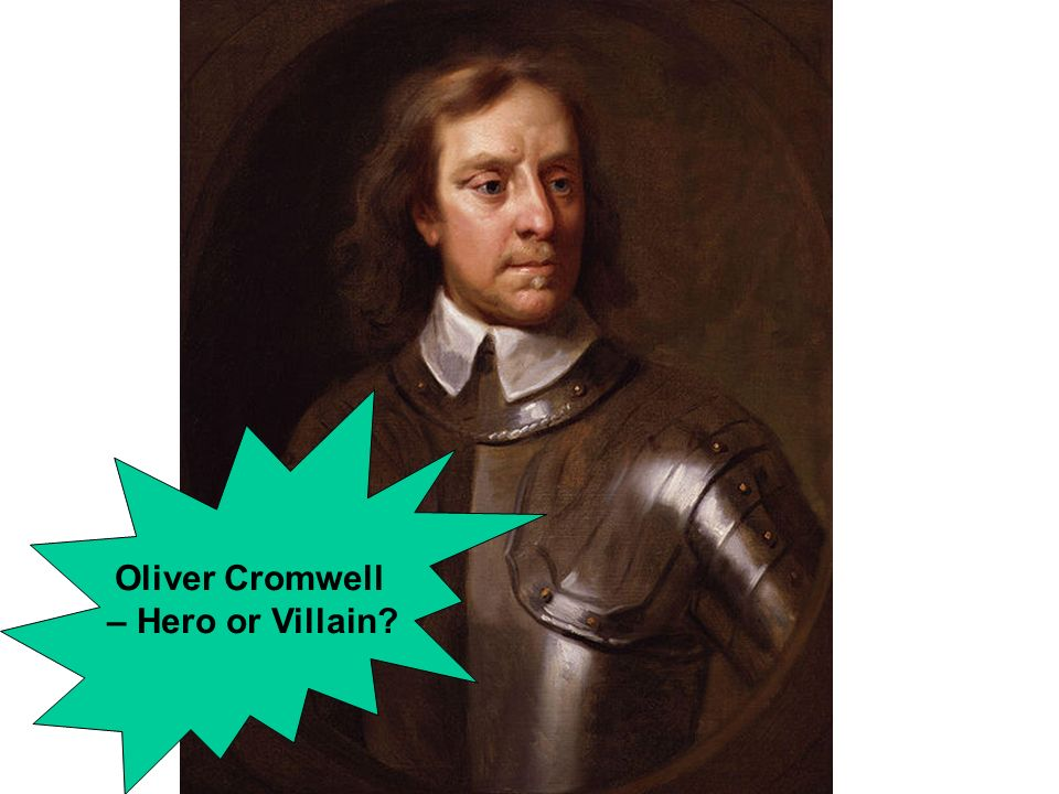 cromwell hero villain essay Determined the british defeat in 1783 russia personal enquiry (ongoing) 7 class – essay, skill level given why did william win the battle of hastings ( causation) 8 class – booklet, skill level given oliver cromwell: hero or villain 9 class – essay, skill level given does general haig deserve the name the ' butcher of the.