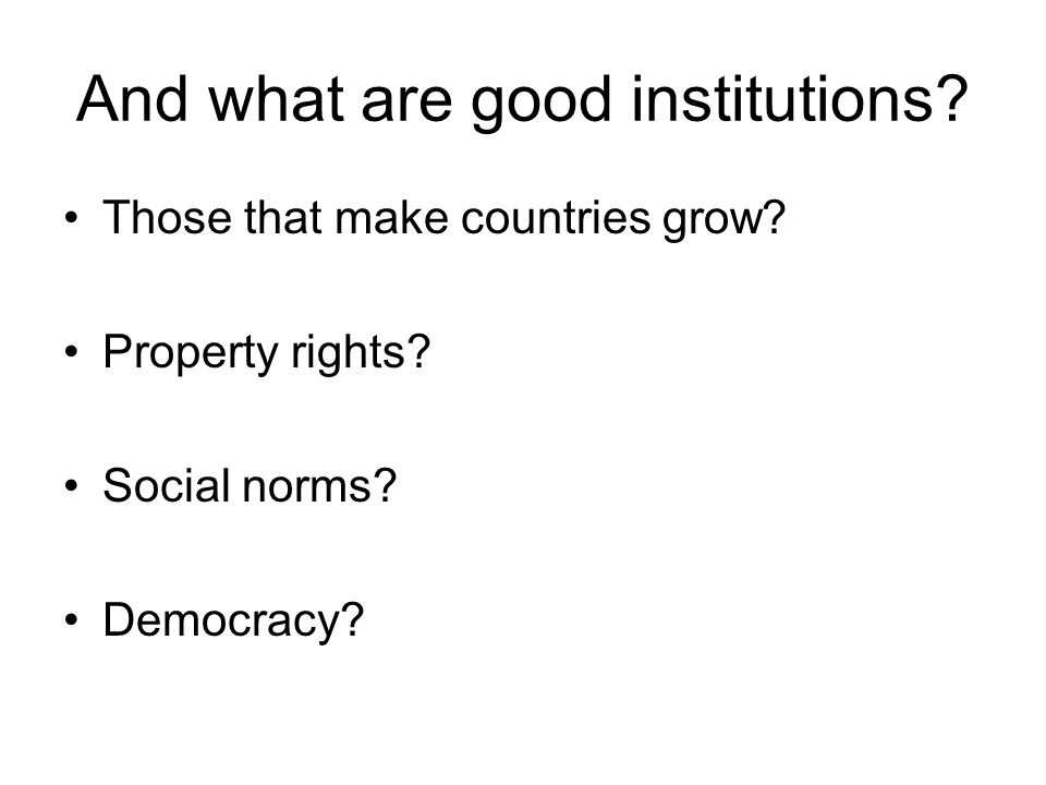 And what are good institutions