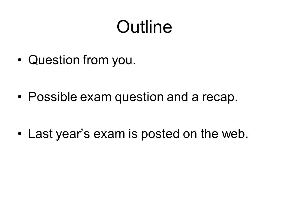 Outline Question from you. Possible exam question and a recap.