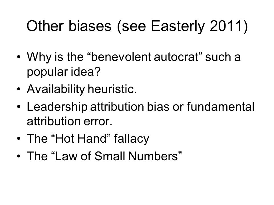Other biases (see Easterly 2011)