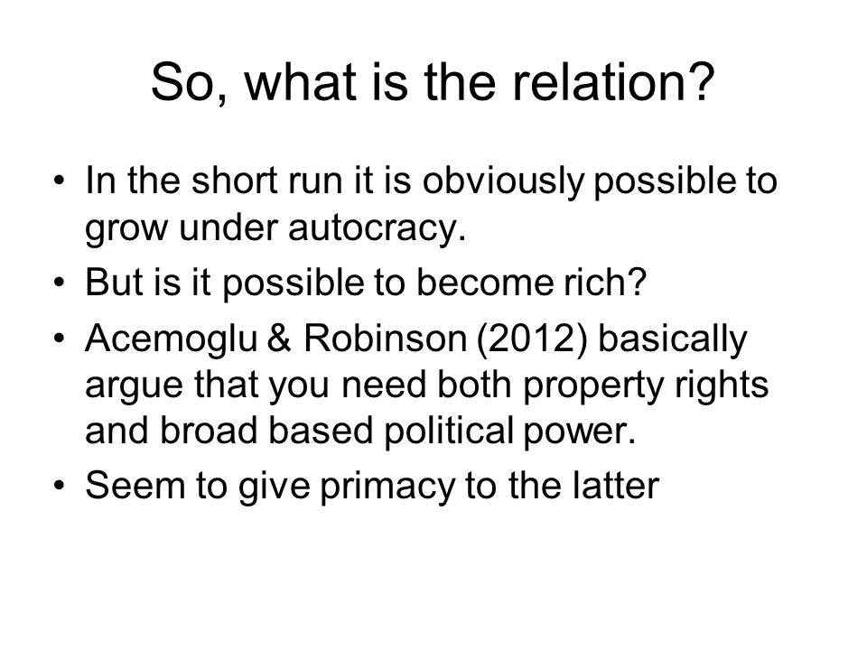 So, what is the relation In the short run it is obviously possible to grow under autocracy. But is it possible to become rich