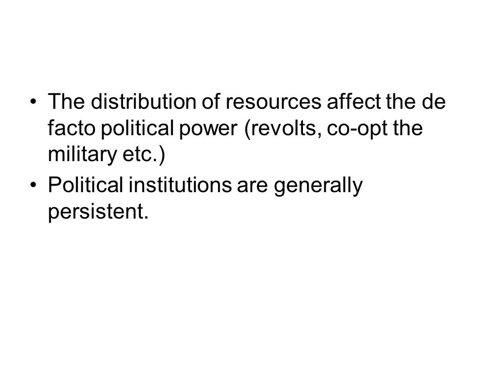 The distribution of resources affect the de facto political power (revolts, co-opt the military etc.)