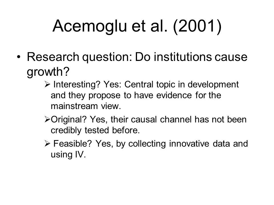 Acemoglu et al. (2001) Research question: Do institutions cause growth
