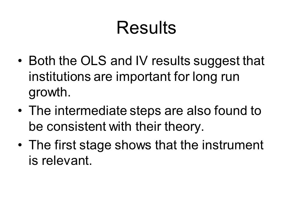 Results Both the OLS and IV results suggest that institutions are important for long run growth.