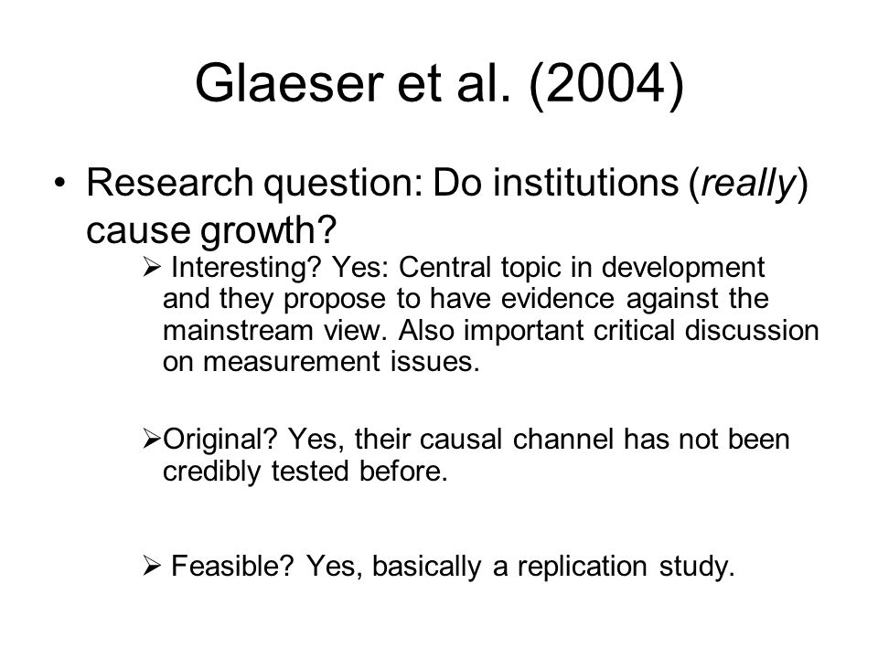 Glaeser et al. (2004) Research question: Do institutions (really) cause growth