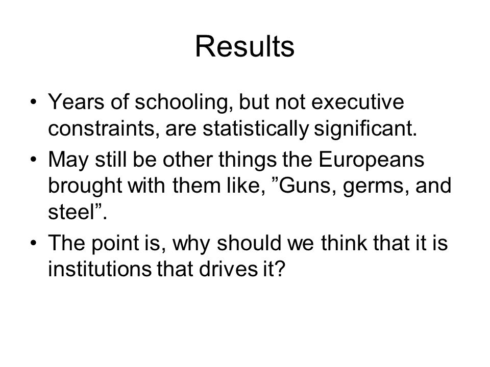 Results Years of schooling, but not executive constraints, are statistically significant.