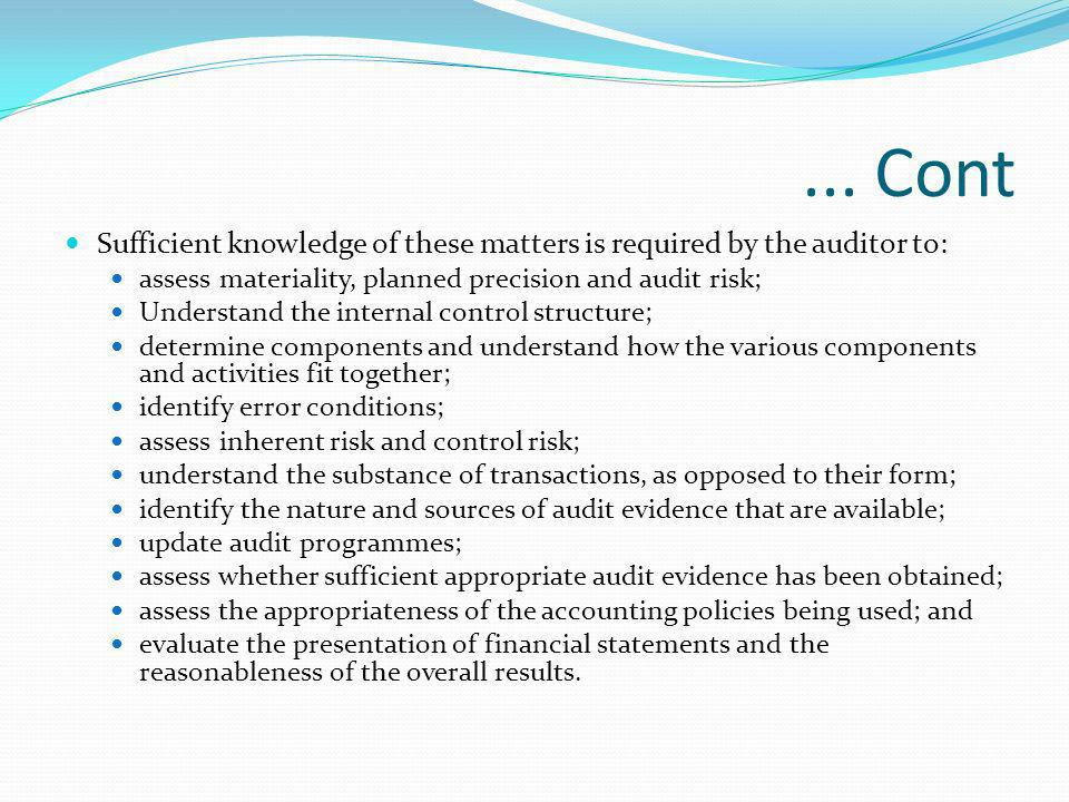 ... ContSufficient knowledge of these matters is required by the auditor to: assess materiality, planned precision and audit risk;