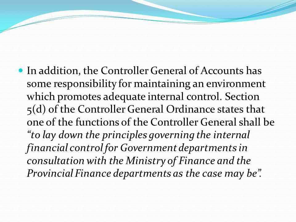 In addition, the Controller General of Accounts has some responsibility for maintaining an environment which promotes adequate internal control.