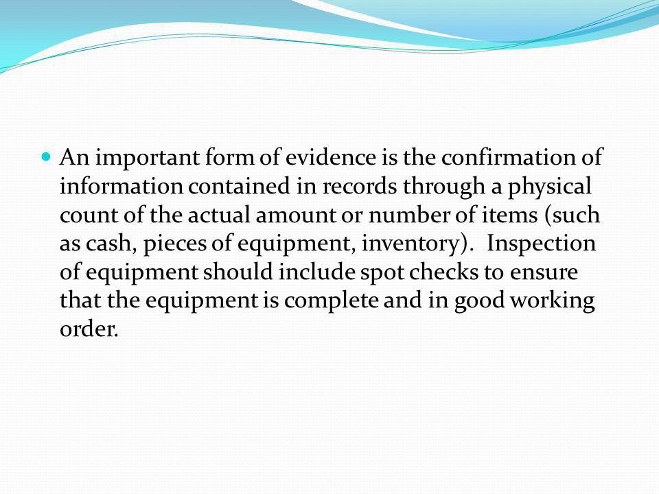 An important form of evidence is the confirmation of information contained in records through a physical count of the actual amount or number of items (such as cash, pieces of equipment, inventory).