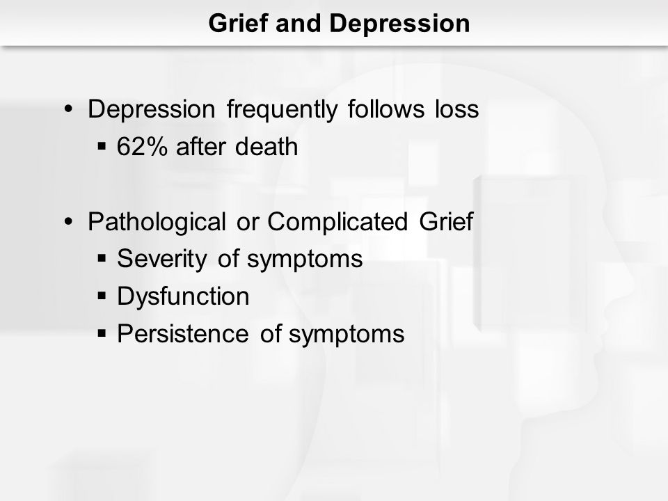 Depression frequently follows loss 62% after death