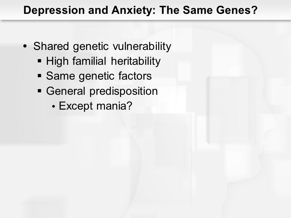Depression and Anxiety: The Same Genes