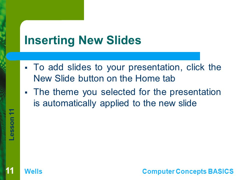 Inserting New Slides To add slides to your presentation, click the New Slide button on the Home tab.