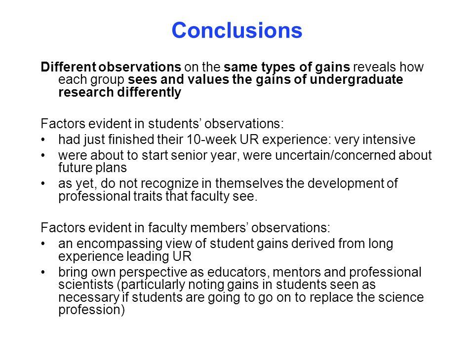Conclusions Different observations on the same types of gains reveals how each group sees and values the gains of undergraduate research differently.