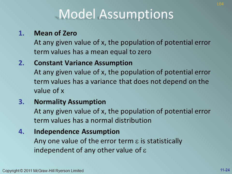 Model Assumptions L04. Mean of Zero At any given value of x, the population of potential error term values has a mean equal to zero.