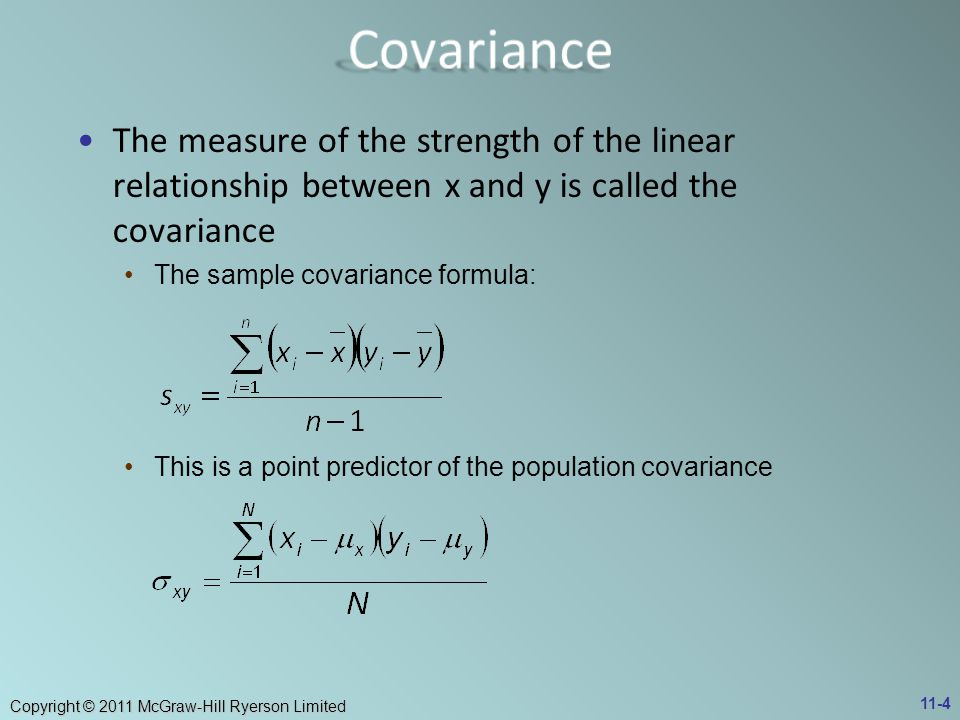 Covariance The measure of the strength of the linear relationship between x and y is called the covariance.