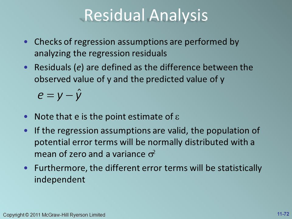 Residual Analysis Checks of regression assumptions are performed by analyzing the regression residuals.