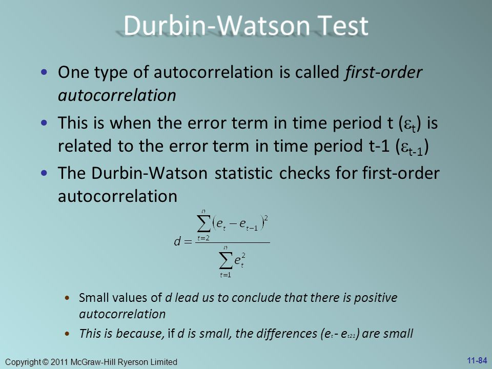 Durbin-Watson Test One type of autocorrelation is called first-order autocorrelation.