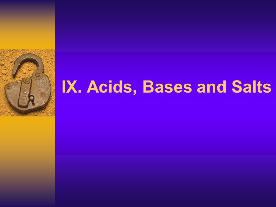 IX. Acids, Bases and Salts
