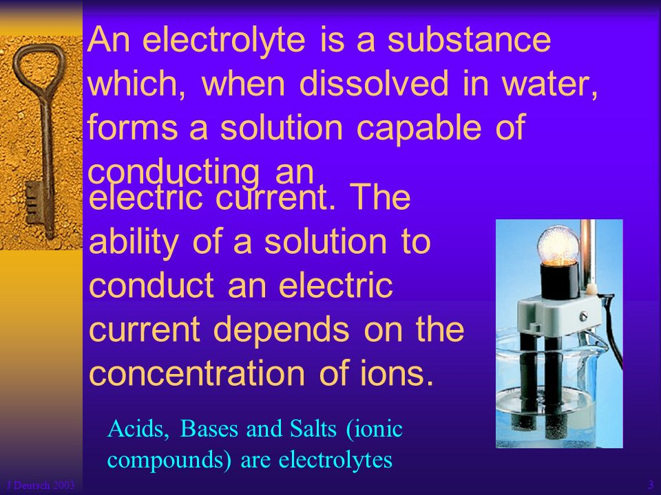 An electrolyte is a substance which, when dissolved in water, forms a solution capable of conducting an