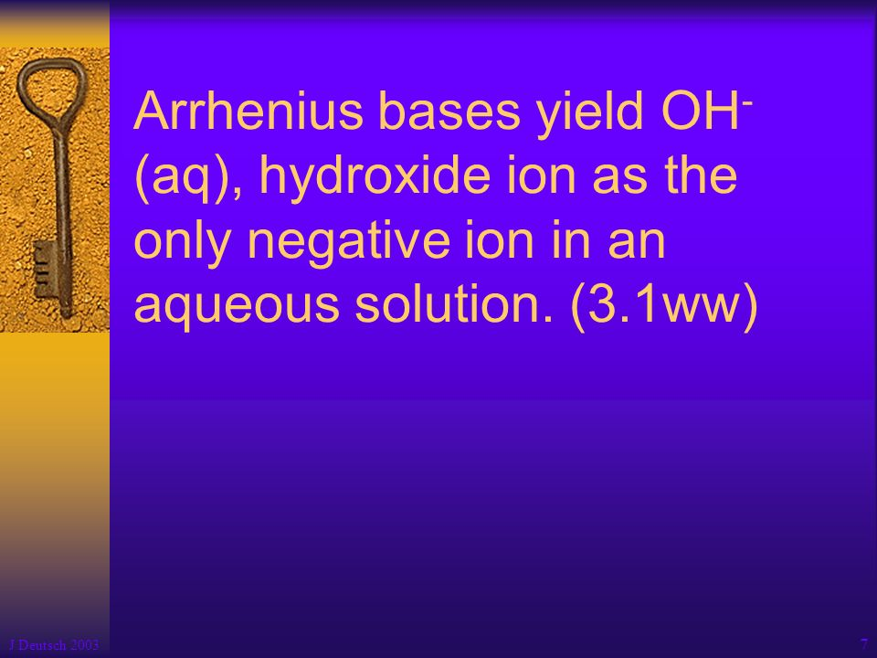 Arrhenius bases yield OH-(aq), hydroxide ion as the only negative ion in an aqueous solution. (3.1ww)