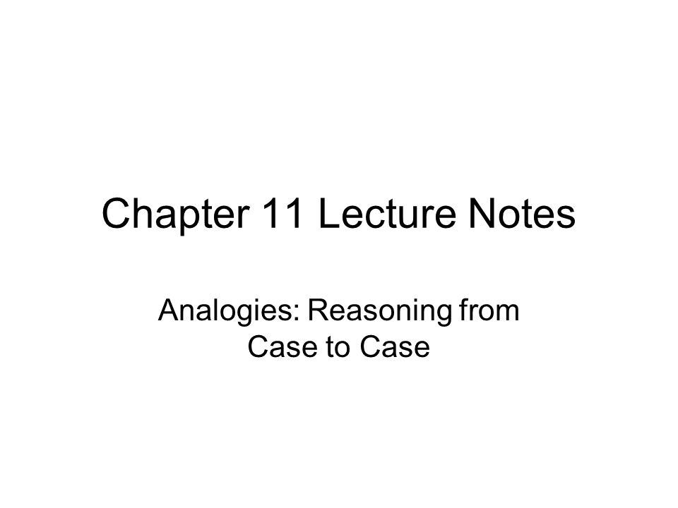 Analogies: Reasoning from Case to Case