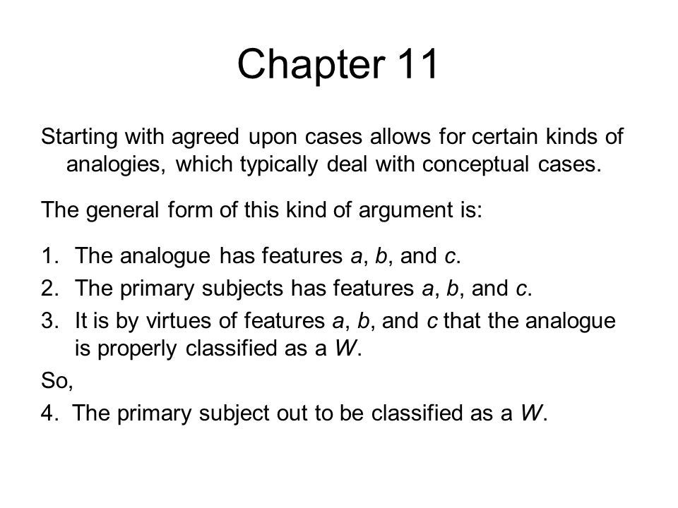 Chapter 11 Starting with agreed upon cases allows for certain kinds of analogies, which typically deal with conceptual cases.