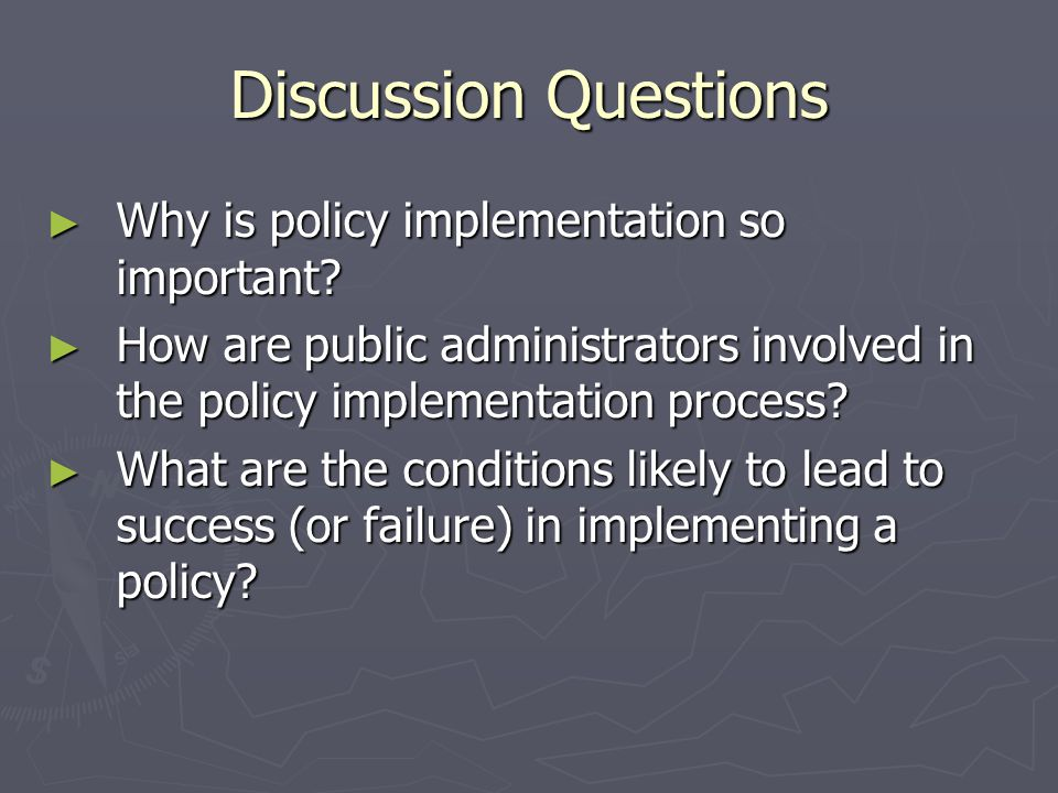 Discussion Questions Why is policy implementation so important