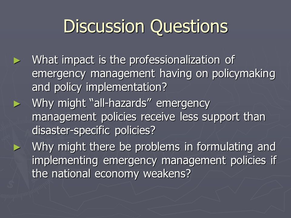 Discussion Questions What impact is the professionalization of emergency management having on policymaking and policy implementation