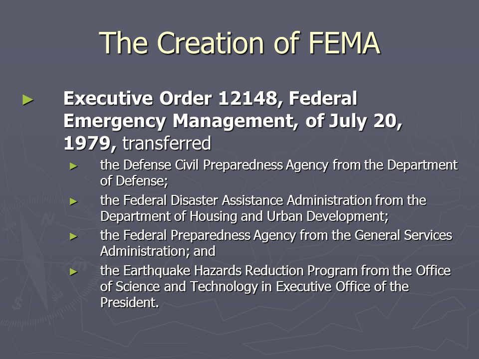 The Creation of FEMA Executive Order 12148, Federal Emergency Management, of July 20, 1979, transferred.