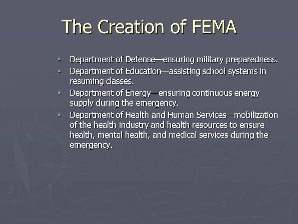 The Creation of FEMA Department of Defense—ensuring military preparedness. Department of Education—assisting school systems in resuming classes.