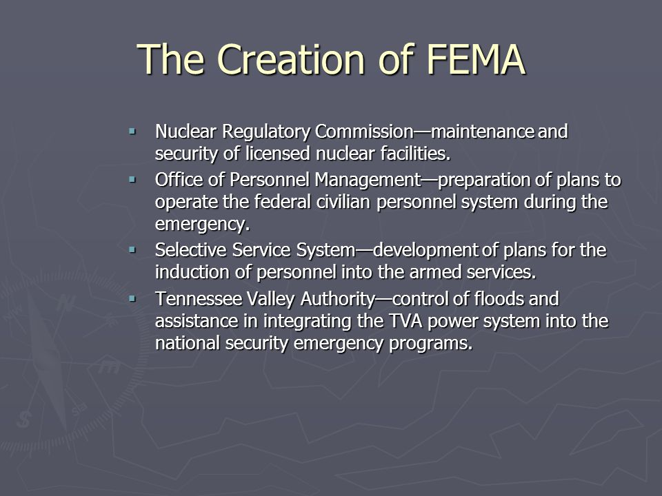 The Creation of FEMA Nuclear Regulatory Commission—maintenance and security of licensed nuclear facilities.