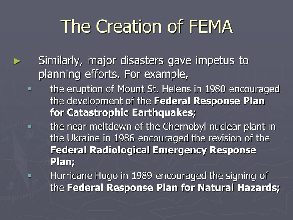 The Creation of FEMA Similarly, major disasters gave impetus to planning efforts. For example,