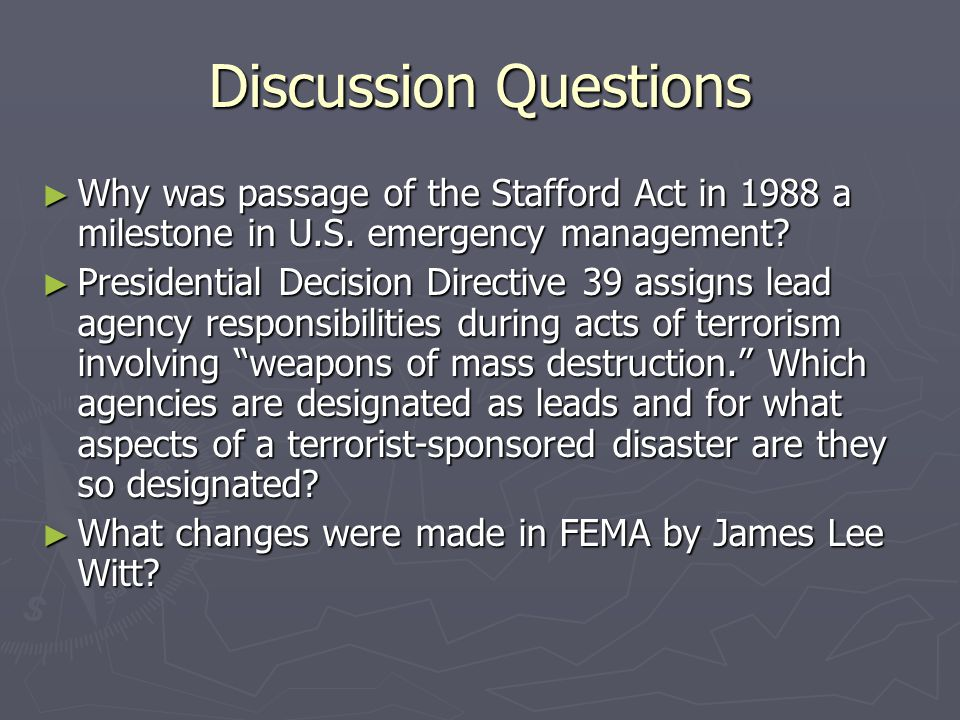 Discussion Questions Why was passage of the Stafford Act in 1988 a milestone in U.S. emergency management